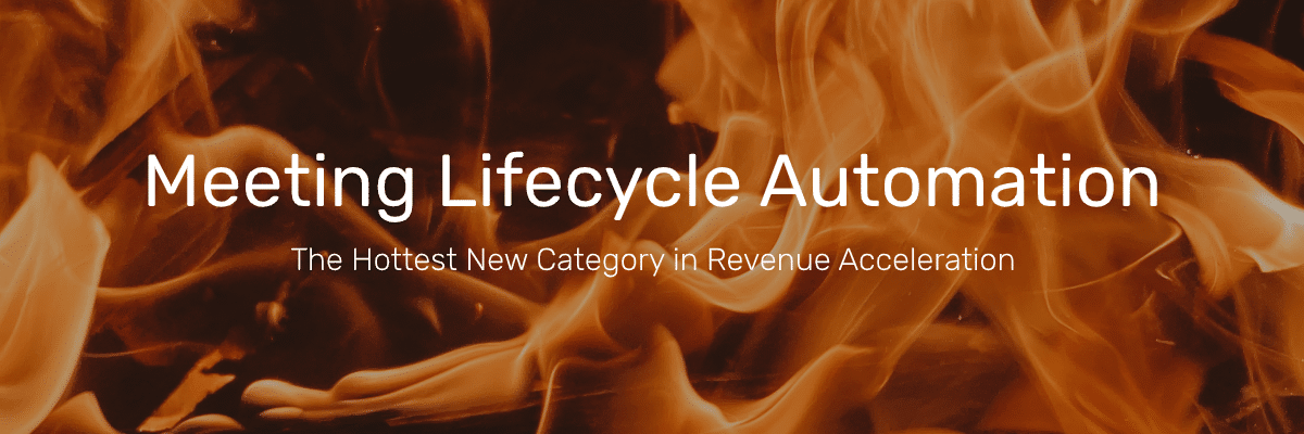 Meeting Lifecycle Automation: The Hottest New Category in Revenue Acceleration